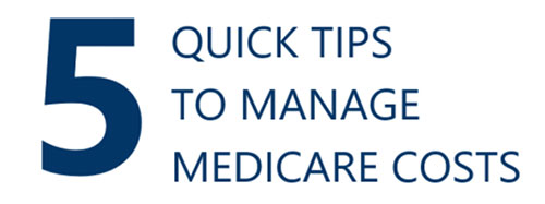 5 Quick tips to manage medicare costs